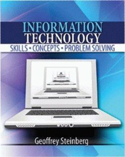 INFORMATION TECHNOLOGY SKILLS, CONCEPTS, AND PROBLEM SOLVING STEINBERG GEOFFREY 9780757549106 Books