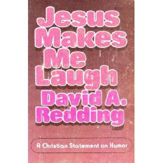 Jesus Makes Me Laugh With Him A Christian Statement on Humor David Redding 9780310362517 Books