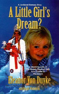 A Little Girl's Dream? A Jonbenet Ramsey Story Eleanor Von Duyke, Dwight Wallington 9781881636441 Books