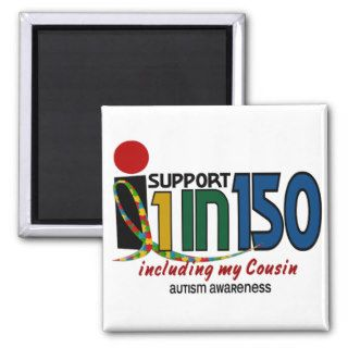 I Support 1 In 150 & My Cousin AUTISM AWARENESS Refrigerator Magnets