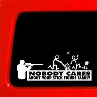 Nobody Cares About Your stick Figure Family   Sticker Decal Shooter for car truck laptop troops Automotive