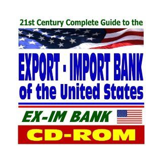 21st Century Complete Guide to the Export Import Bank of the United States, the EX IM Bank, Obtain Financing for American Companies, Credit Insurance, Working Capital Loans U.S. Government 9781422007396 Books
