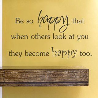Be so happy that when others look at you they become happy too. Vinyl Wall Decals Quotes Sayings Words Art Decor Lettering Vinyl Wall Art Inspirational Uplifting   Wall Decor Stickers