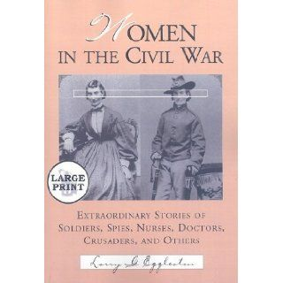 Women in the Civil War Extraordinary Stories of Soldiers, Spies, Nurses, Doctors, Crusaders, and Others [LARGE PRINT] Larry G. Eggleston 9780786443703 Books