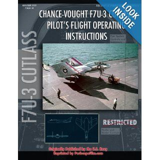 Chance Vought F7U Cutlass Pilot's Flight Operating Instructions United States Navy 9781935327493 Books