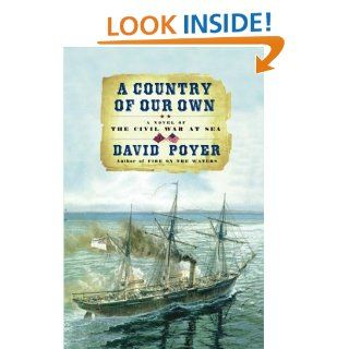 A Country of Our Own  A Novel of the Civil War at Sea (9780684871349) David Poyer Books