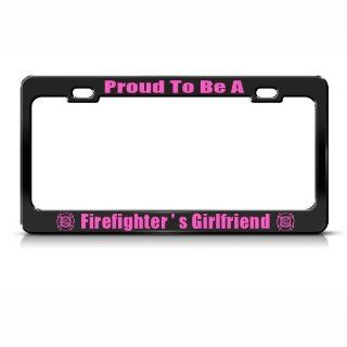 Proud Firefighter Girlfriend Metal License Plate Frame Tag Holder Automotive