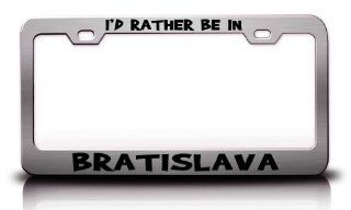 I'D RATHER BE IN BRATISLAVA, SLOVAKIA World Cities Steel Metal License Plate Frame Ch # 56 Automotive