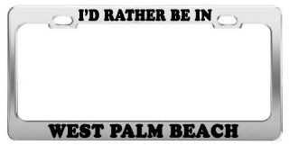I'D RATHER BE IN WEST PALM BEACH License Plate Frame Car Accessories Gift Automotive