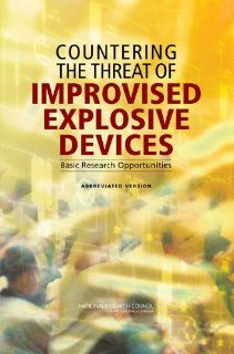 Countering the Threat of Improvised Explosive Devices Basic Research Opportunities, Abbreviated Version (9780309109154) Committee on Defeating Improvised Explosive Devices Basic Research to Interrupt the IED Delivery Chain, Board on Chemical Sciences an