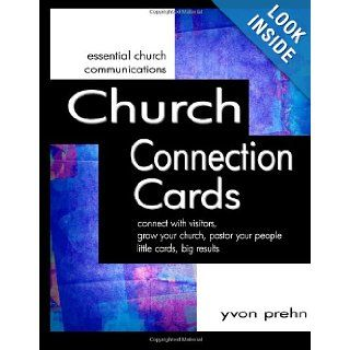 Church Connection Cards connect with visitors, grow your church, pastor your people, little cards, big results Yvon Prehn 9781463712914 Books
