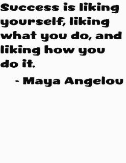 American Author and Poet Maya Angelou Inspiring and Motivating Character Quote Success is liking yourself, liking what you do, and liking how you do it Positive Outlook Right Attitude Saying Art Lettering Decal   DISCOUNTED SALE Peel & Stick Sticker