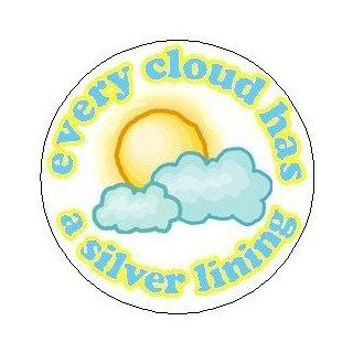 "Proverb Saying Quote "" EVERY CLOUD HAS A SILVER LINING "" Pinback Button 1.25"" Pin / Badge"